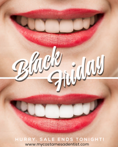 black friday - black friday sale - dental sale - teeth whitening - teeth whitening sale - white teeth - zoom teeth whitening - cosmetic dentist costa mesa - best dentist costa mesa - dentist reviews costa mesa - dentist specials costa mesa - professional teeth whitening costa mesa - dentist in costa mesa - dentist costa mesa - dentist newport beach - dentist huntington beach - dentist irvine - dentist santa ana - invisalign doctor - invisalign dentist costa mesa - invisalign costa mesa - delta dental dentist